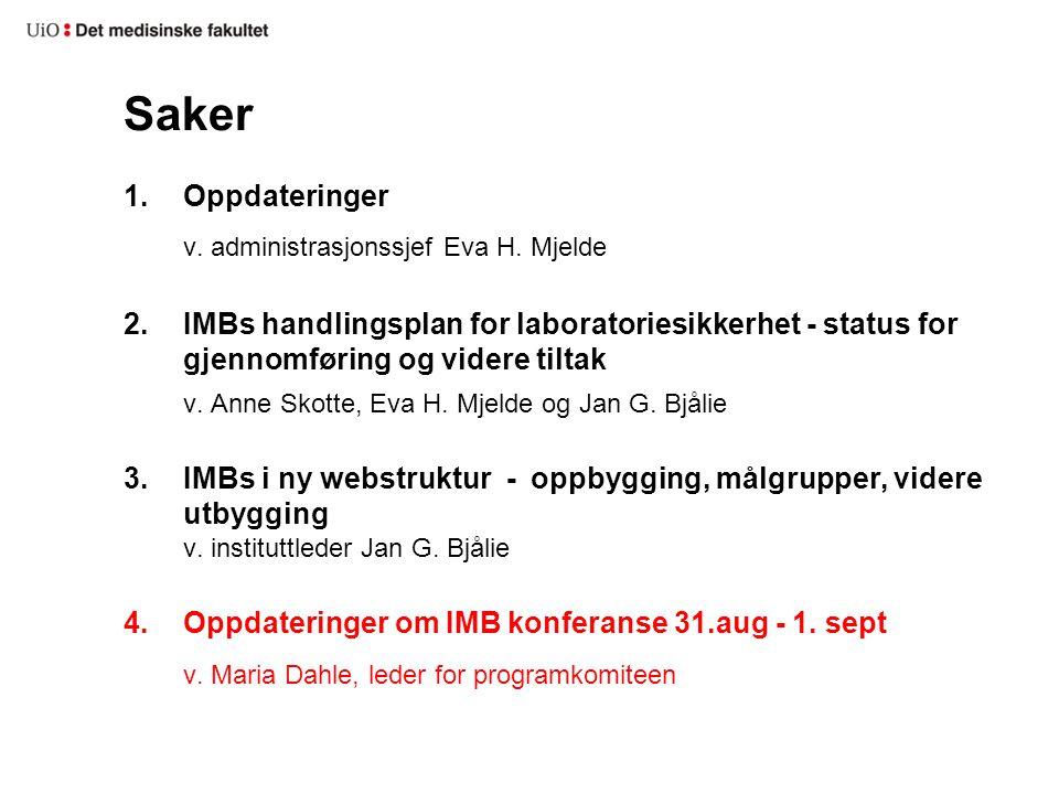 Saker 1.Oppdateringer v. administrasjonssjef Eva H. Mjelde 2.IMBs handlingsplan for laboratoriesikkerhet - status for gjennomføring og videre tiltak v