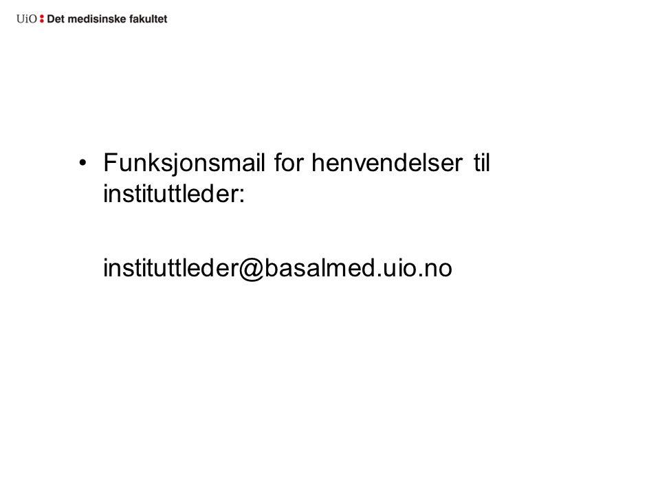 •Funksjonsmail for henvendelser til instituttleder: instituttleder@basalmed.uio.no
