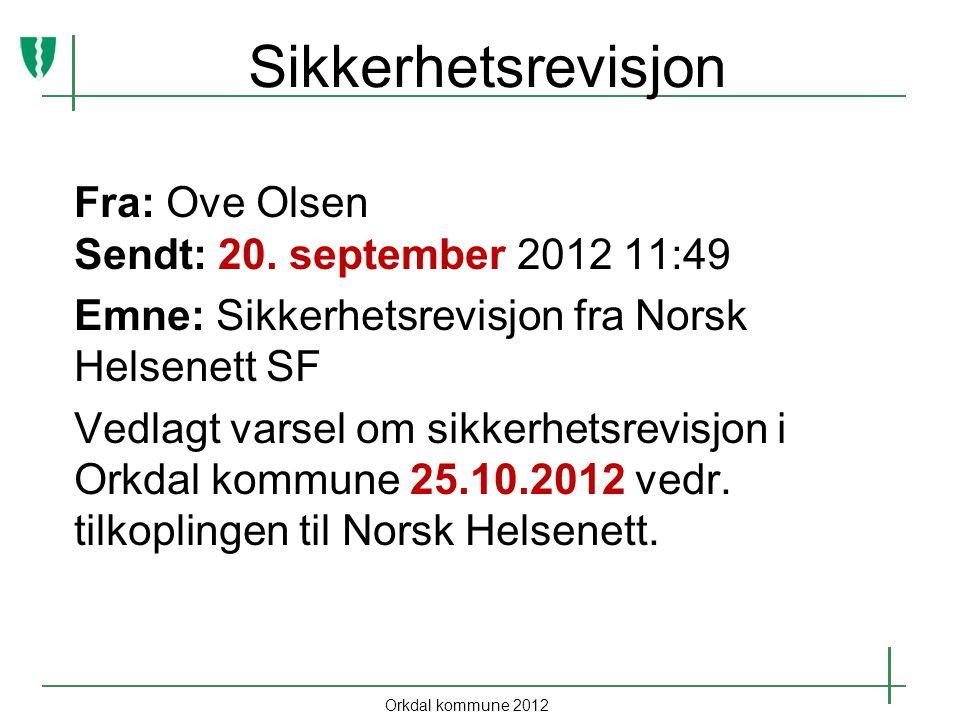 Orkdal kommune 2012 Sikkerhetsrevisjon Fra: Ove Olsen Sendt: 20.