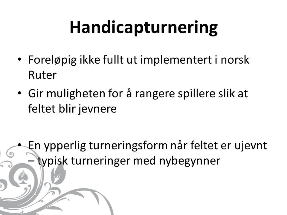 Handicapturnering • Foreløpig ikke fullt ut implementert i norsk Ruter • Gir muligheten for å rangere spillere slik at feltet blir jevnere • En ypperl