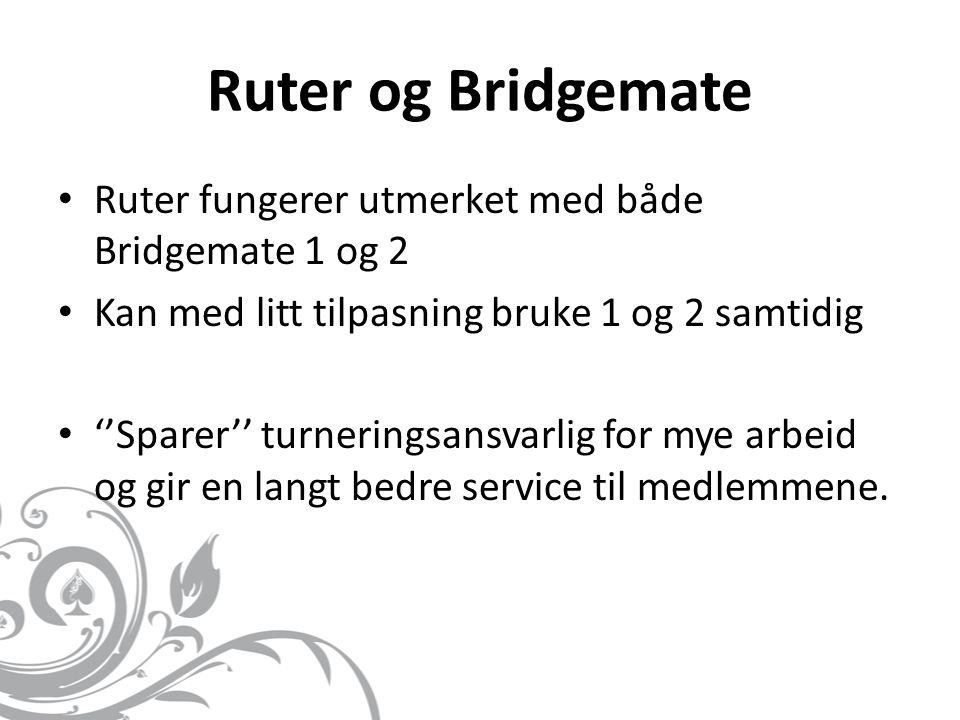 Ruter og Bridgemate • Ruter fungerer utmerket med både Bridgemate 1 og 2 • Kan med litt tilpasning bruke 1 og 2 samtidig • ''Sparer'' turneringsansvar