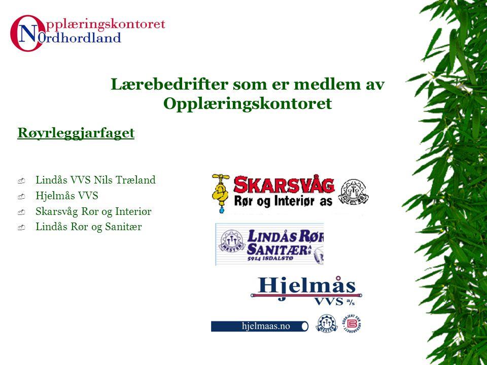 Lærebedrifter som er medlem av Opplæringskontoret Røyrleggjarfaget  Lindås VVS Nils Træland  Hjelmås VVS  Skarsvåg Rør og Interiør  Lindås Rør og