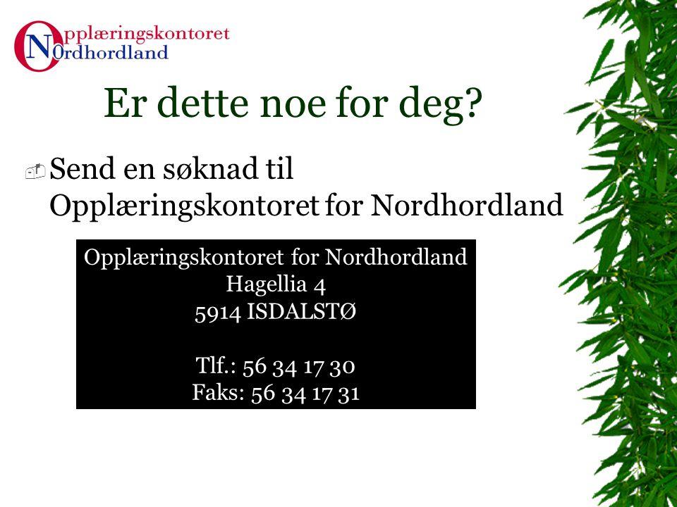 Er dette noe for deg?  Send en søknad til Opplæringskontoret for Nordhordland Opplæringskontoret for Nordhordland Hagellia 4 5914 ISDALSTØ Tlf.: 56 3