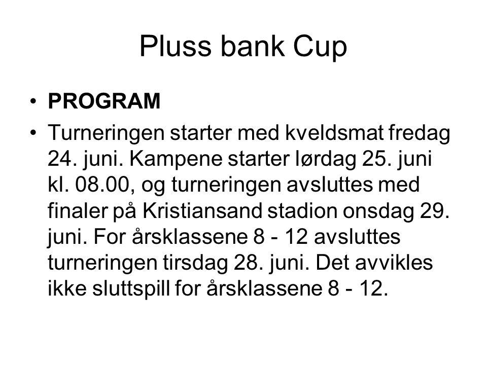 Pluss bank Cup •PROGRAM •Turneringen starter med kveldsmat fredag 24. juni. Kampene starter lørdag 25. juni kl. 08.00, og turneringen avsluttes med fi