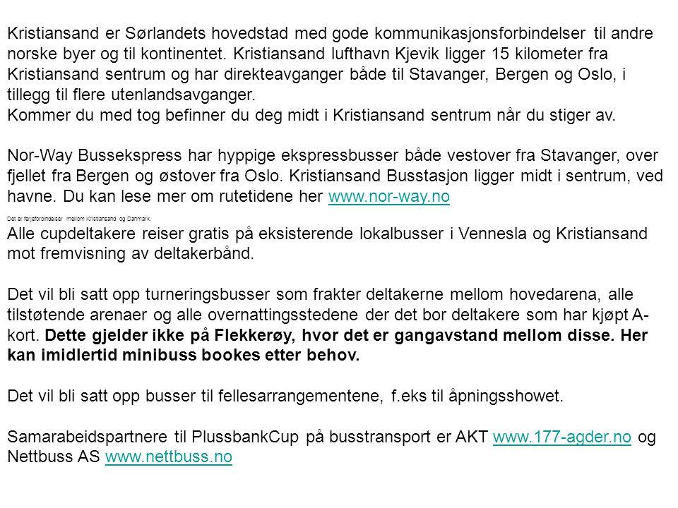 TRANSPORT Kristiansand er Sørlandets hovedstad med gode kommunikasjonsforbindelser til andre norske byer og til kontinentet.
