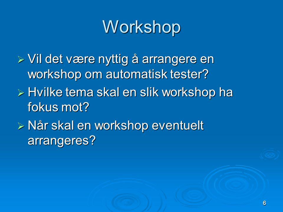 6 Workshop  Vil det være nyttig å arrangere en workshop om automatisk tester.