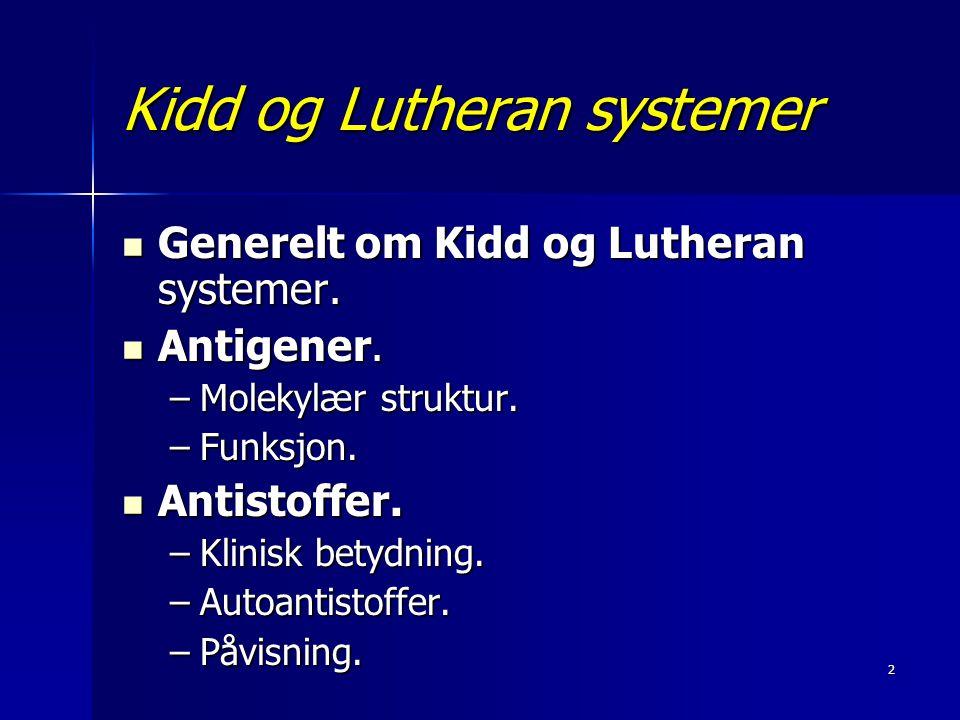 13 Tap av Kidd antigener Først beskrevet hos en Jk(a+b-) pasient med myelofibrose og ca.