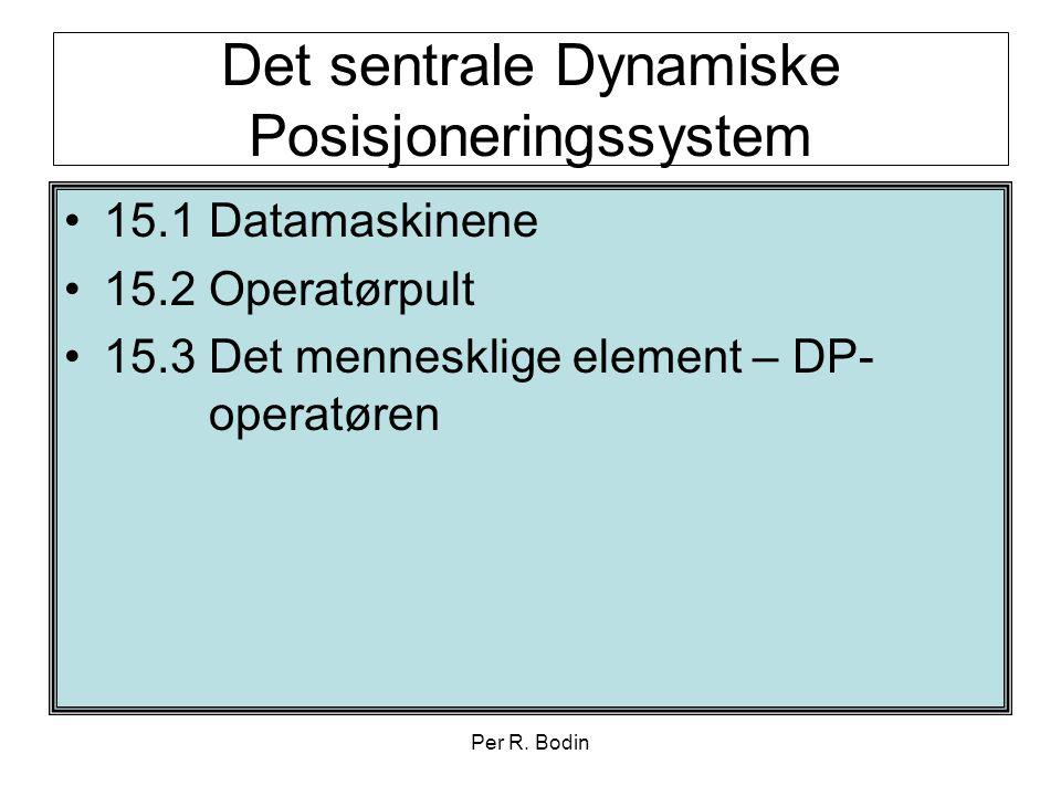 Per R. Bodin Det sentrale Dynamiske Posisjoneringssystem •15.1 Datamaskinene •15.2 Operatørpult •15.3 Det mennesklige element – DP- operatøren