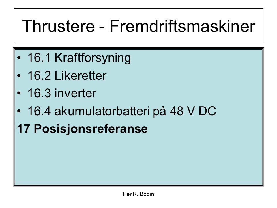 Per R. Bodin Thrustere - Fremdriftsmaskiner •16.1 Kraftforsyning •16.2 Likeretter •16.3 inverter •16.4 akumulatorbatteri på 48 V DC 17 Posisjonsrefera