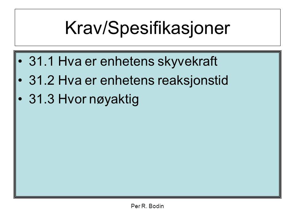 Per R. Bodin Krav/Spesifikasjoner •31.1 Hva er enhetens skyvekraft •31.2 Hva er enhetens reaksjonstid •31.3 Hvor nøyaktig