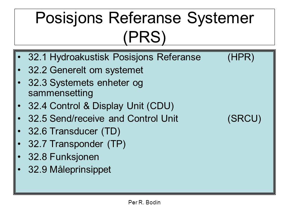 Per R. Bodin Posisjons Referanse Systemer (PRS) •32.1 Hydroakustisk Posisjons Referanse (HPR) •32.2 Generelt om systemet •32.3 Systemets enheter og sa