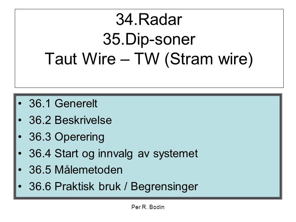 Per R. Bodin 34.Radar 35.Dip-soner Taut Wire – TW (Stram wire) •36.1 Generelt •36.2 Beskrivelse •36.3 Operering •36.4 Start og innvalg av systemet •36