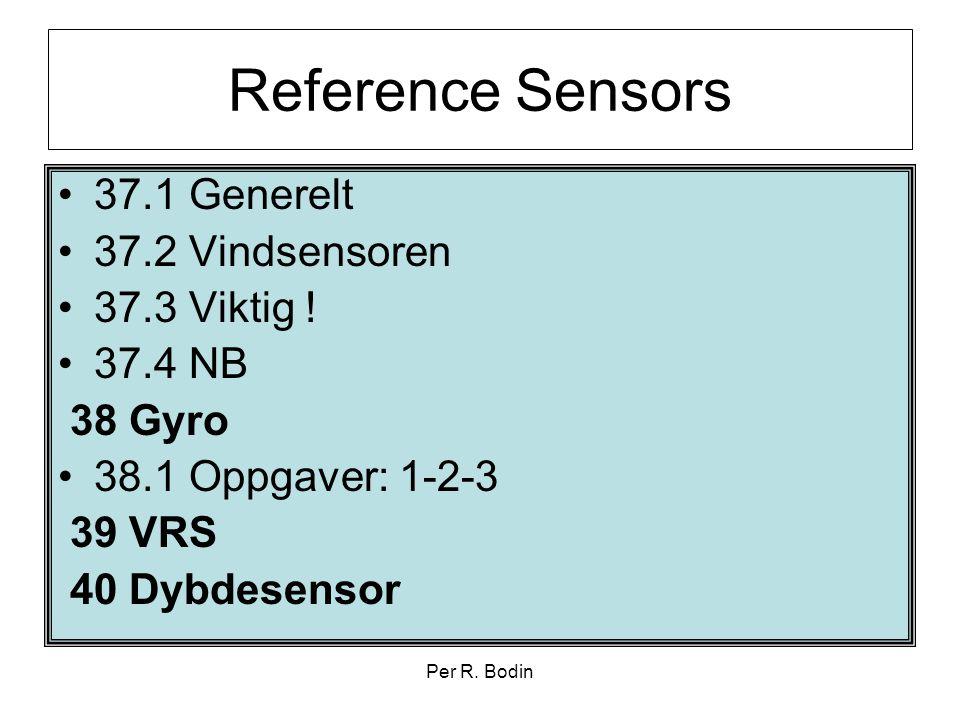 Per R. Bodin Reference Sensors •37.1 Generelt •37.2 Vindsensoren •37.3 Viktig ! •37.4 NB 38 Gyro •38.1 Oppgaver: 1-2-3 39 VRS 40 Dybdesensor