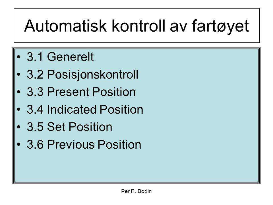 Per R. Bodin Automatisk kontroll av fartøyet •3.1 Generelt •3.2 Posisjonskontroll •3.3 Present Position •3.4 Indicated Position •3.5 Set Position •3.6