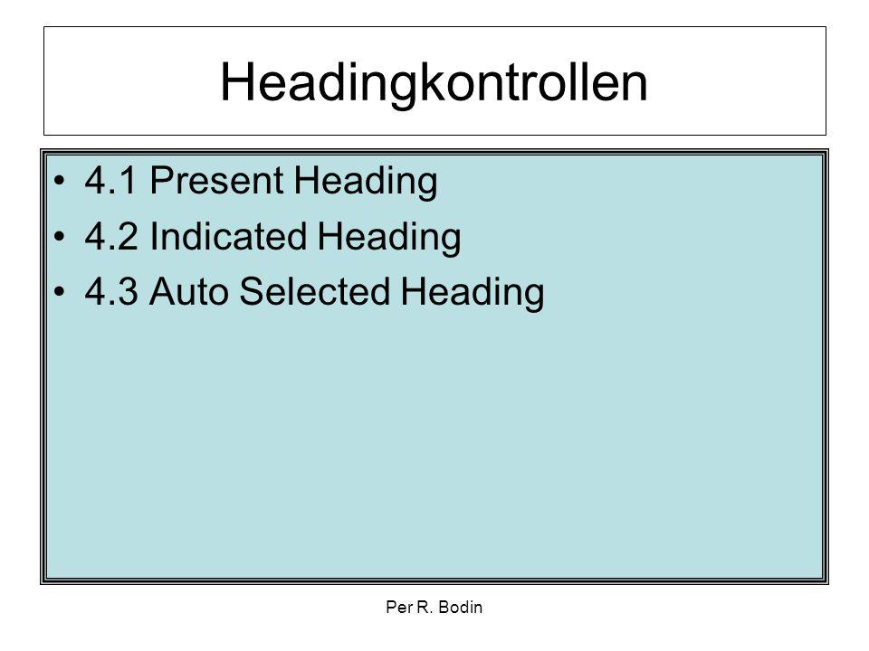Per R. Bodin Headingkontrollen •4.1 Present Heading •4.2 Indicated Heading •4.3 Auto Selected Heading