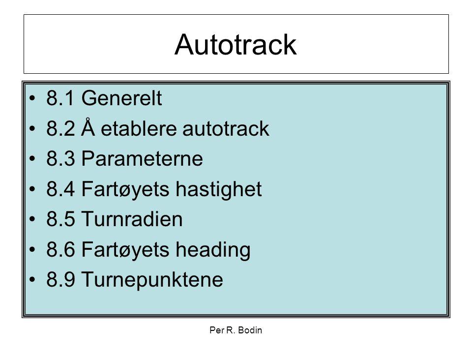 Per R. Bodin Autotrack •8.1 Generelt •8.2 Å etablere autotrack •8.3 Parameterne •8.4 Fartøyets hastighet •8.5 Turnradien •8.6 Fartøyets heading •8.9 T