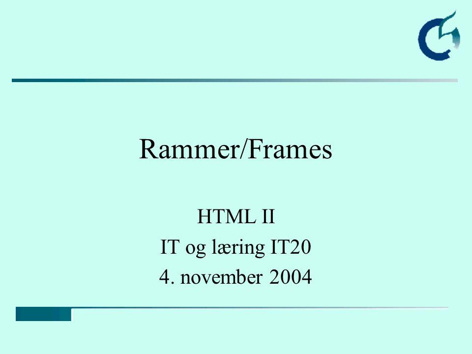 Rammer/Frames HTML II IT og læring IT20 4. november 2004