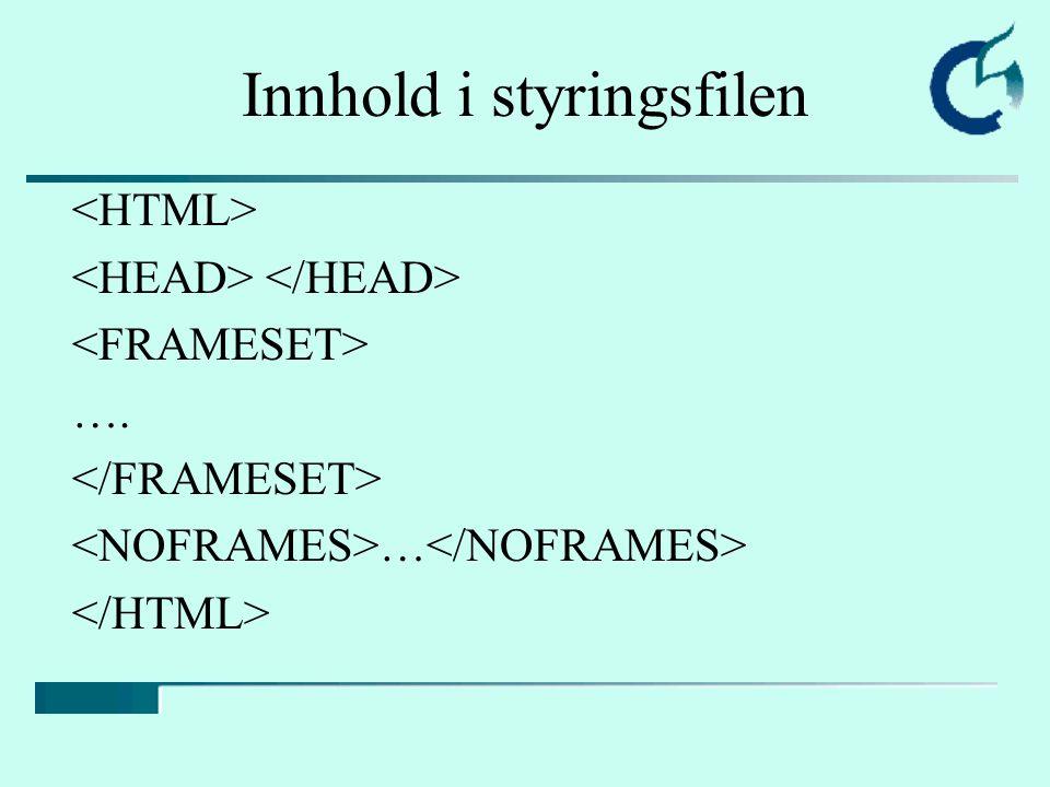 Attributter til •To attributter: –ROWS=tall-liste, bestemmer høyden på radene –COLS=tall-liste, bestemmer høyden på en kolonnene •Måles i piksler eller i prosent –Eks: –