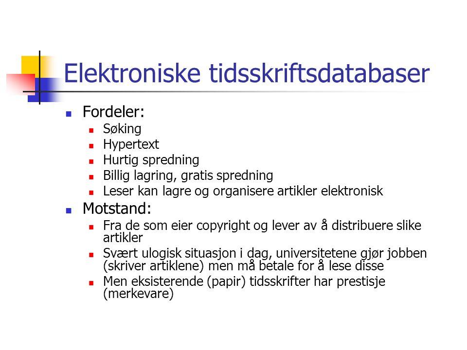 Elektroniske tidsskriftsdatabaser  Fordeler:  Søking  Hypertext  Hurtig spredning  Billig lagring, gratis spredning  Leser kan lagre og organise