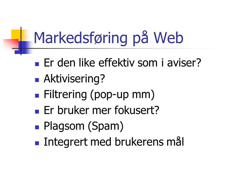Markedsføring på Web  Er den like effektiv som i aviser?  Aktivisering?  Filtrering (pop-up mm)  Er bruker mer fokusert?  Plagsom (Spam)  Integr