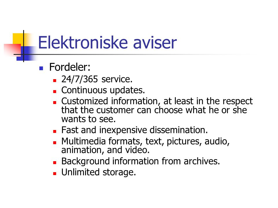 Elektroniske aviser  Fordeler:  24/7/365 service.  Continuous updates.  Customized information, at least in the respect that the customer can choo