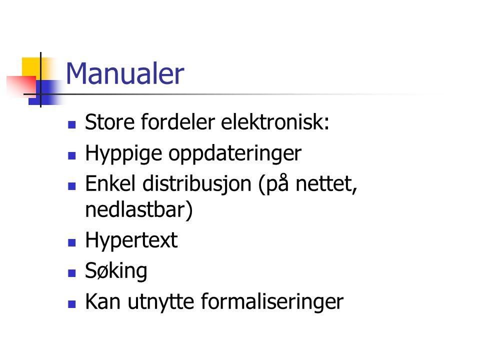 Manualer  Store fordeler elektronisk:  Hyppige oppdateringer  Enkel distribusjon (på nettet, nedlastbar)  Hypertext  Søking  Kan utnytte formaliseringer