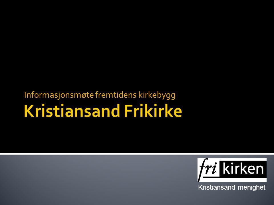 Kristiansand menighet Informasjonsmøte fremtidens kirkebygg