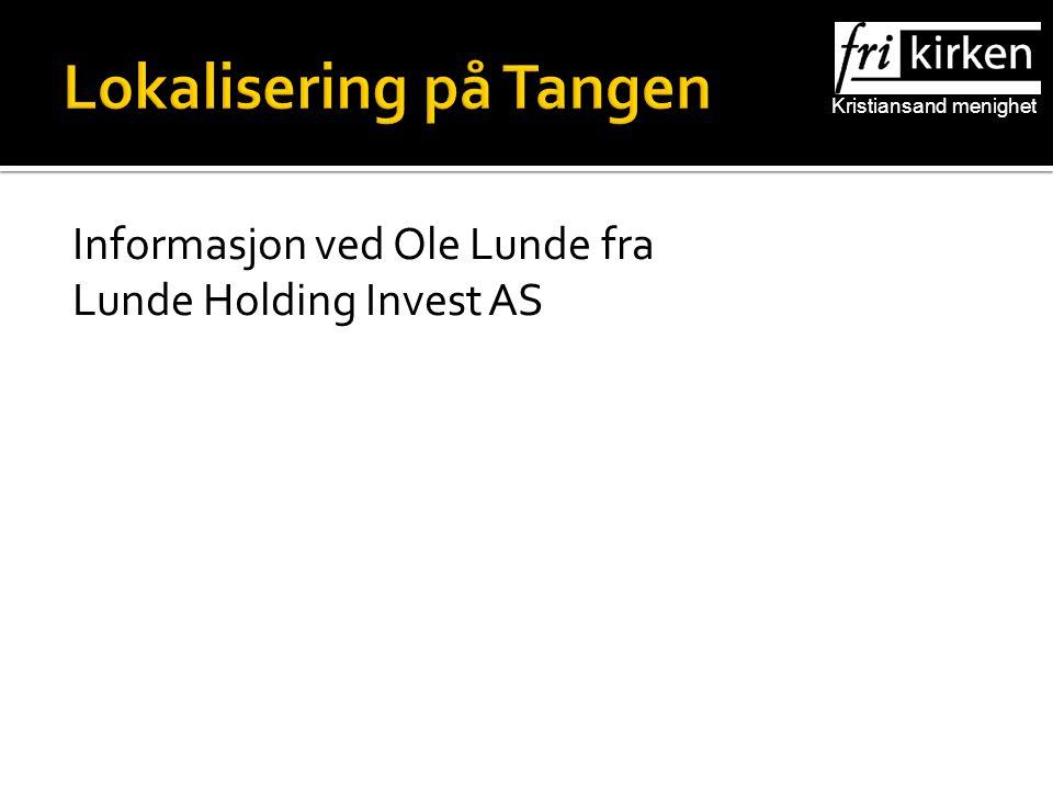 Lokalisering på Tangen Informasjon ved Ole Lunde fra Lunde Holding Invest AS