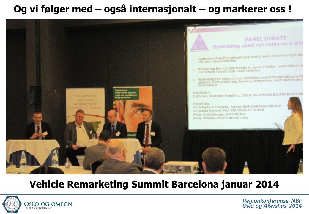Regionkonferanse NBF Oslo og Akershus 2014 Vehicle Remarketing Summit Barcelona januar 2014 Og vi følger med – også internasjonalt – og markerer oss !