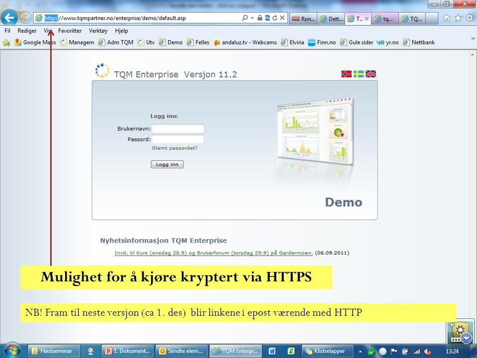 Mulighet for å kjøre kryptert via HTTPS NB! Fram til neste versjon (ca 1. des) blir linkene i epost værende med HTTP