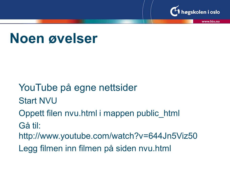 Noen øvelser YouTube på egne nettsider Start NVU Oppett filen nvu.html i mappen public_html Gå til: http://www.youtube.com/watch?v=644Jn5Viz50 Legg fi