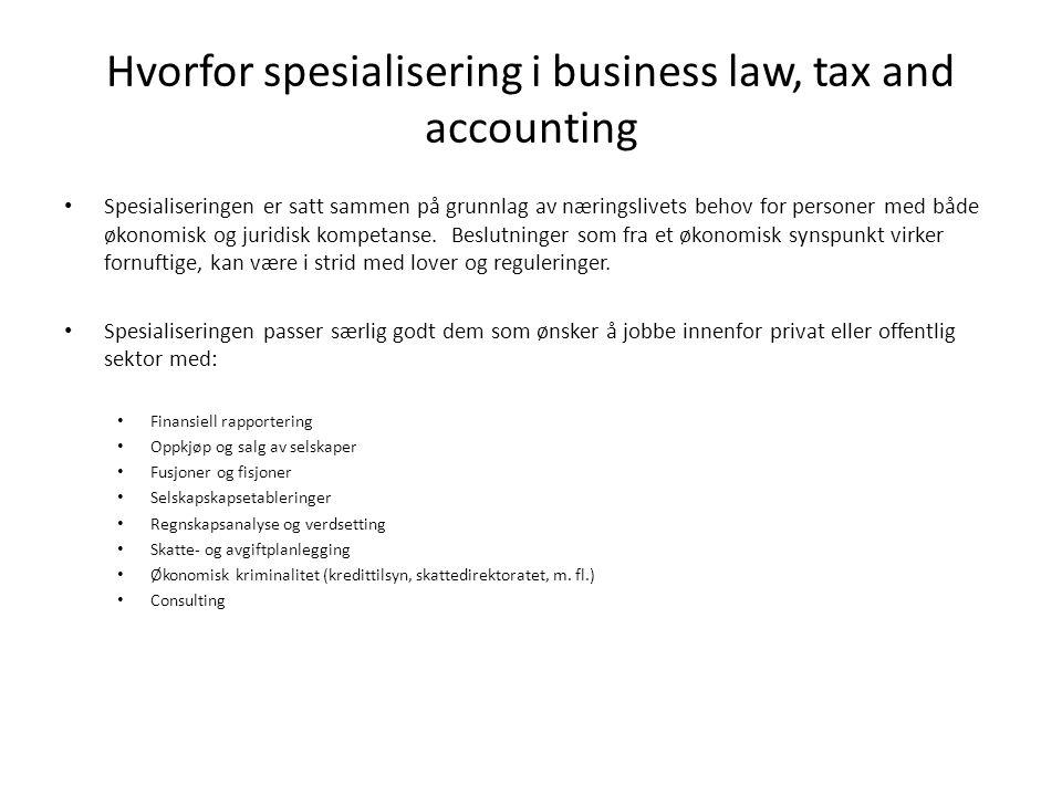 Hvorfor spesialisering i business law, tax and accounting • Spesialiseringen er satt sammen på grunnlag av næringslivets behov for personer med både ø