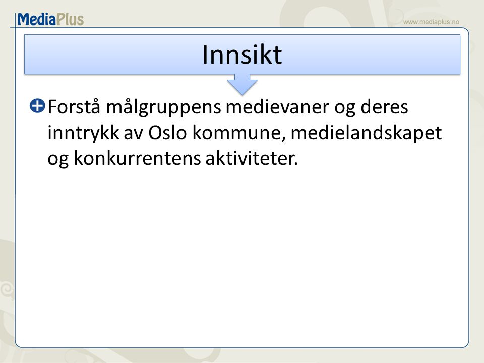 Forstå målgruppens medievaner og deres inntrykk av Oslo kommune, medielandskapet og konkurrentens aktiviteter.