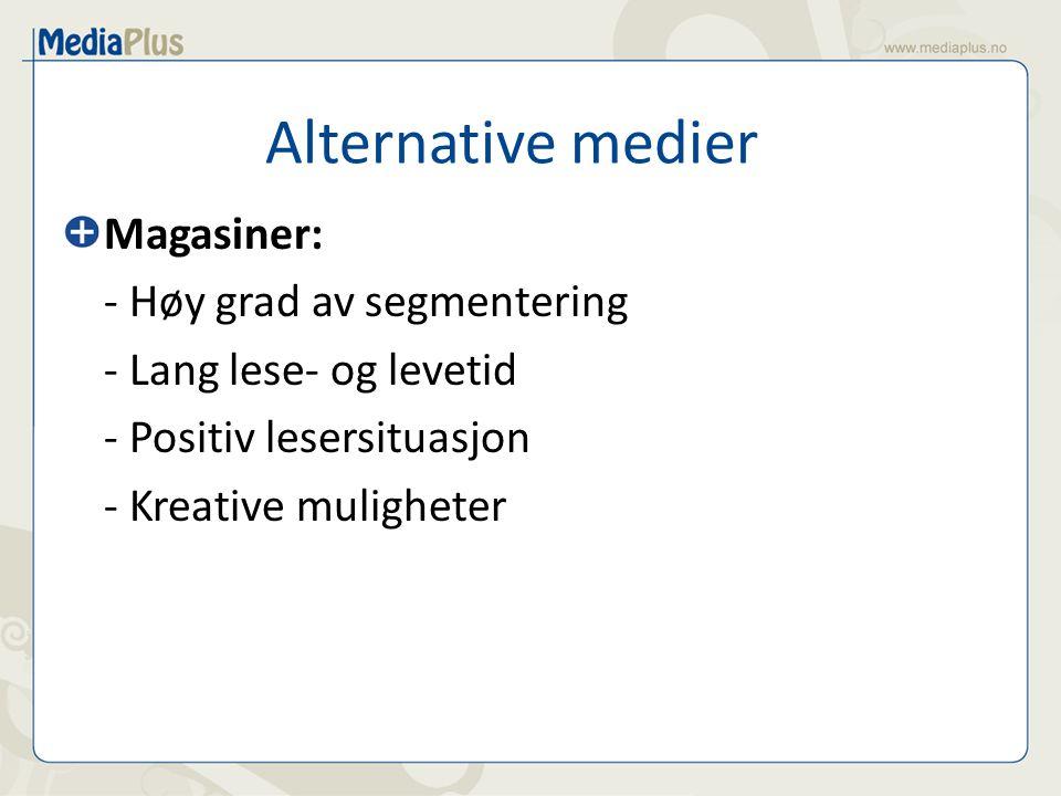 Alternative medier Magasiner: - Høy grad av segmentering - Lang lese- og levetid - Positiv lesersituasjon - Kreative muligheter