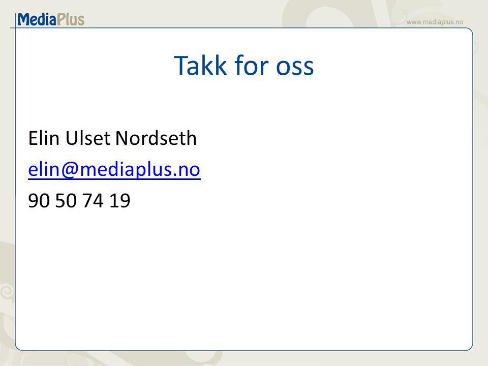 Takk for oss Elin Ulset Nordseth elin@mediaplus.no 90 50 74 19