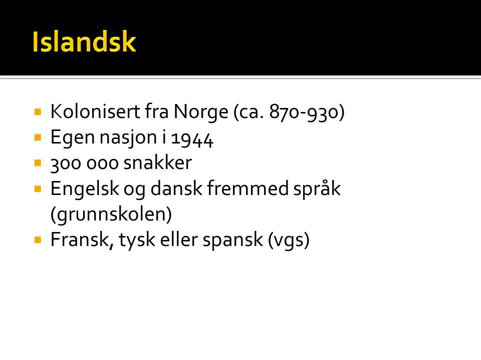  Kolonisert fra Norge (ca. 870-930)  Egen nasjon i 1944  300 000 snakker  Engelsk og dansk fremmed språk (grunnskolen)  Fransk, tysk eller spansk