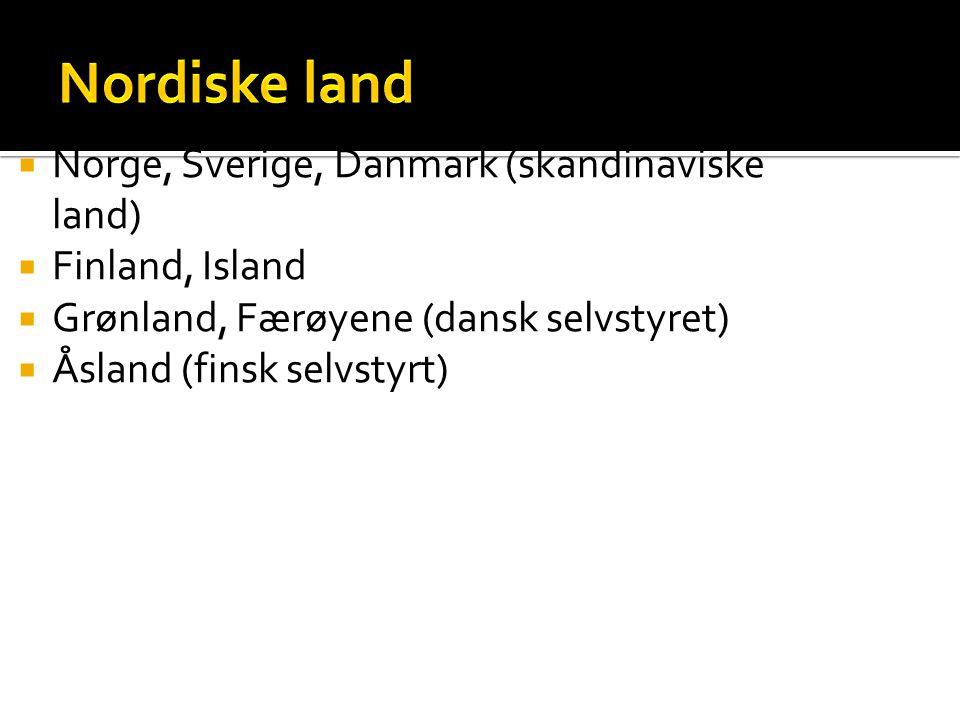  Norge, Sverige, Danmark (skandinaviske land)  Finland, Island  Grønland, Færøyene (dansk selvstyret)  Åsland (finsk selvstyrt)