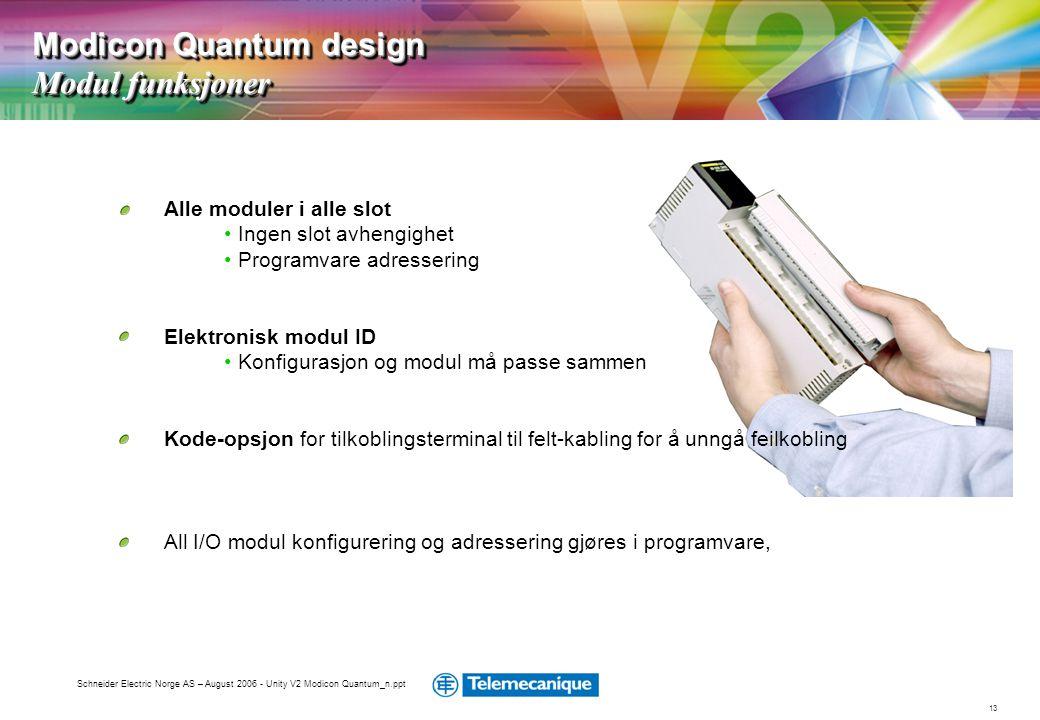 13 Schneider Electric Norge AS – August 2006 - Unity V2 Modicon Quantum_n.ppt Alle moduler i alle slot • Ingen slot avhengighet • Programvare adresser