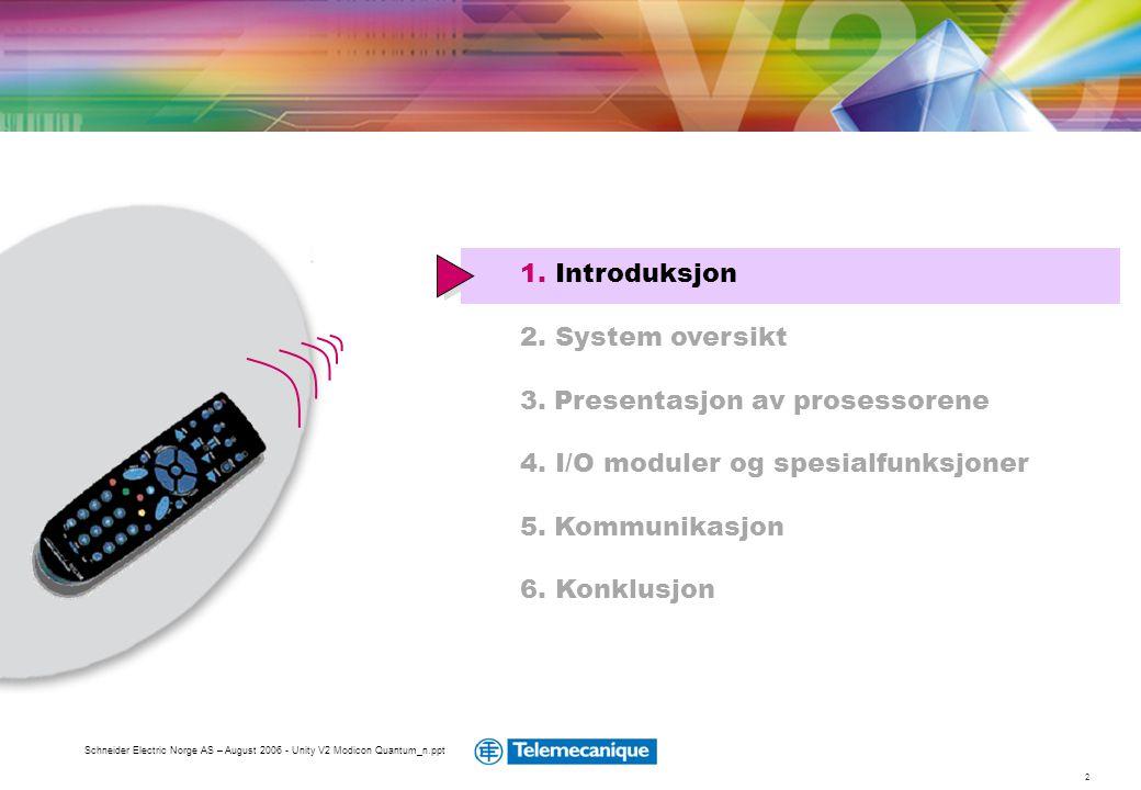 2 Schneider Electric Norge AS – August 2006 - Unity V2 Modicon Quantum_n.ppt 1. Introduksjon 2. System oversikt 3. Presentasjon av prosessorene 4. I/O