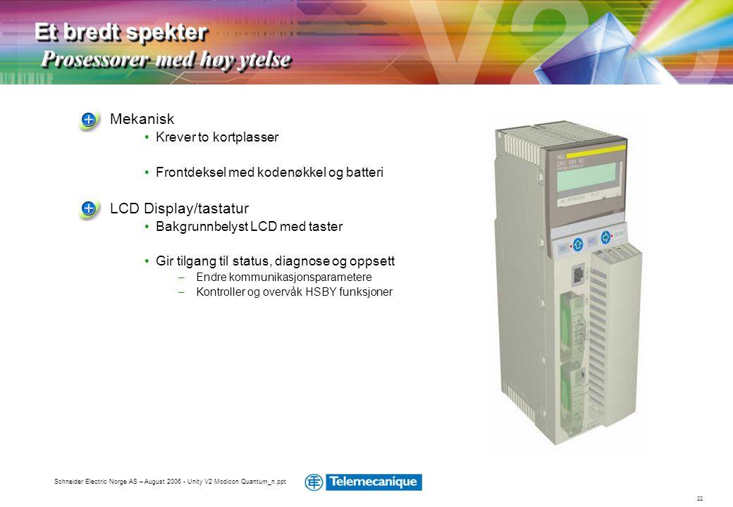 22 Schneider Electric Norge AS – August 2006 - Unity V2 Modicon Quantum_n.ppt Mekanisk •Krever to kortplasser •Frontdeksel med kodenøkkel og batteri L