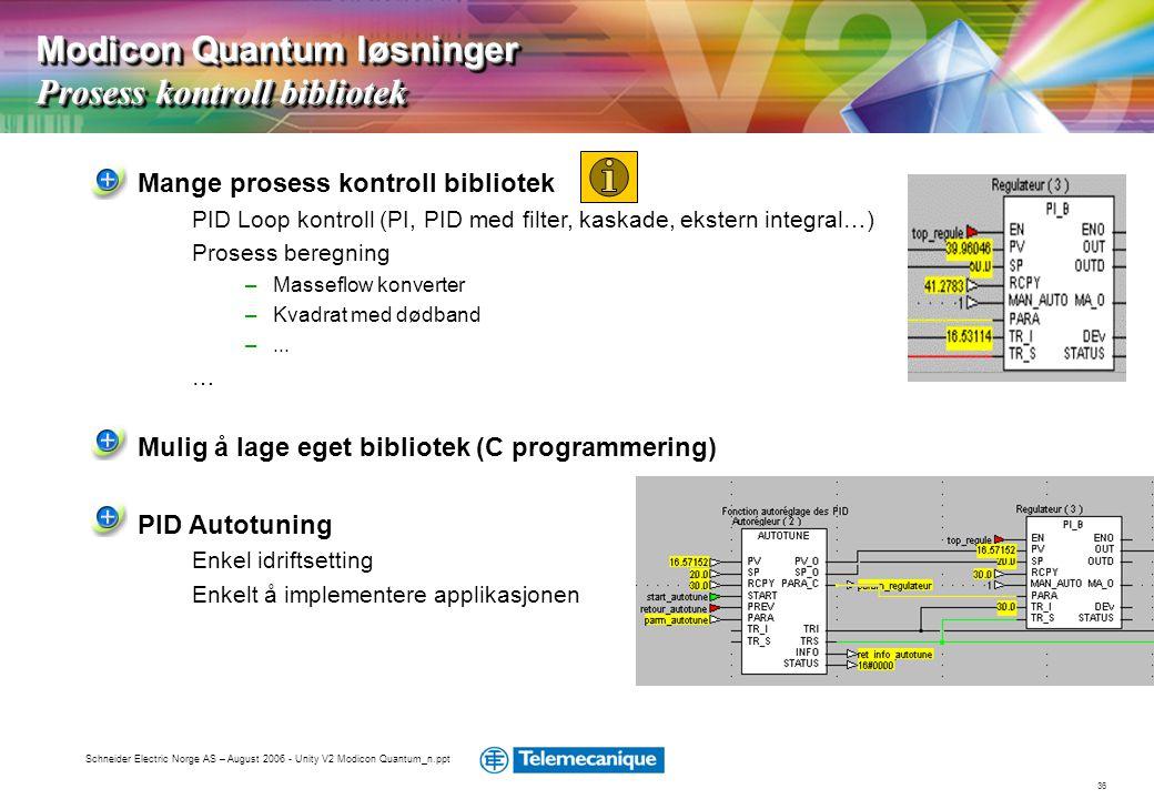 36 Schneider Electric Norge AS – August 2006 - Unity V2 Modicon Quantum_n.ppt Mange prosess kontroll bibliotek PID Loop kontroll (PI, PID med filter,
