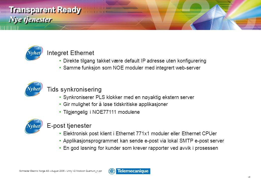 48 Schneider Electric Norge AS – August 2006 - Unity V2 Modicon Quantum_n.ppt Integret Ethernet •Direkte tilgang takket være default IP adresse uten k