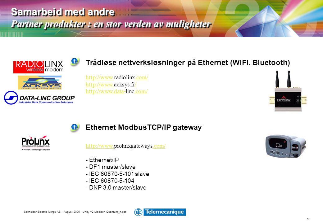 51 Schneider Electric Norge AS – August 2006 - Unity V2 Modicon Quantum_n.ppt Samarbeid med andre Partner produkter : en stor verden av muligheter Eth