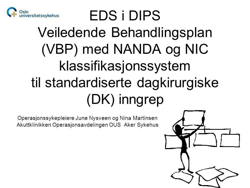 EDS i DIPS Veiledende Behandlingsplan (VBP) med NANDA og NIC klassifikasjonssystem til standardiserte dagkirurgiske (DK) inngrep Operasjonssykepleiere