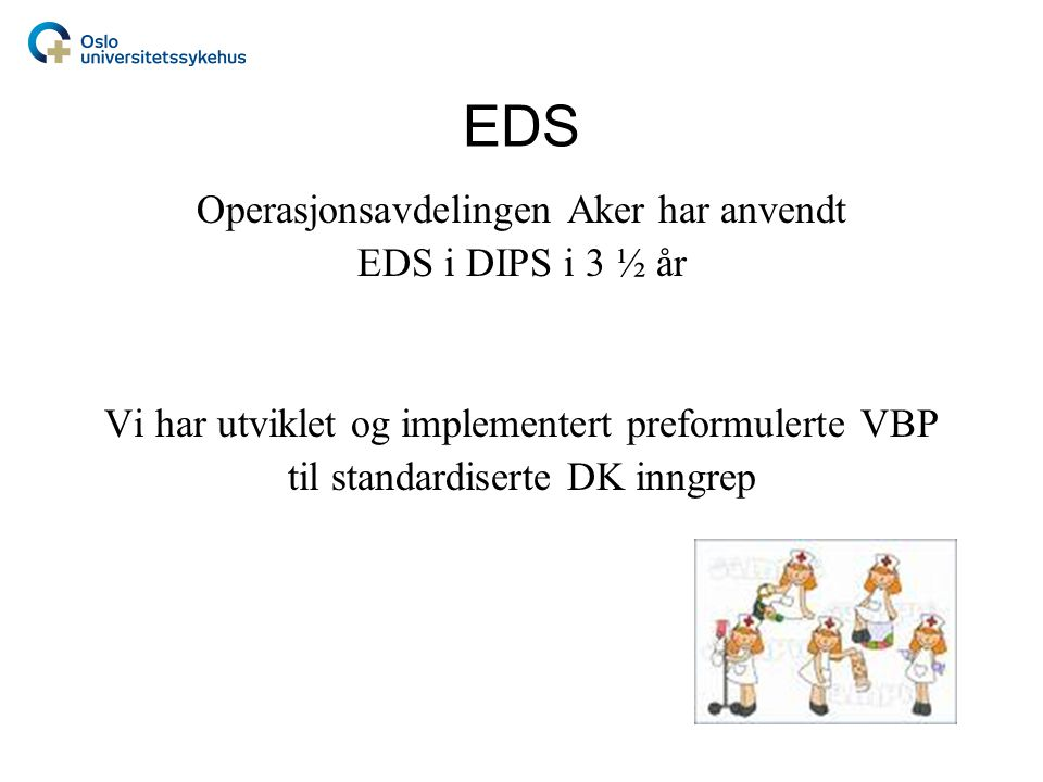 OUS, Aker sykehus •VBP er en preformulert oversikt over sannsynlige NANDA sykepleiediagnoser/problemer og relevante NIC sykepleieintervensjoner/tiltak med sykepleieforordninger for en pasientgruppe •Utviklet preformulerte VBP til standardiserte DK inngrep •VBP er et levende dokument som må tilpasses de kirurgiske inngrepene •Operasjonssykepleiere må aktivt påvirke prosessene og utviklingen