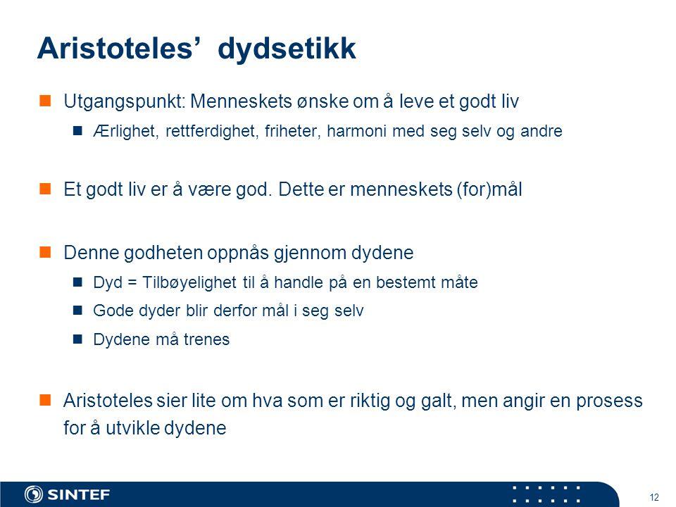 12 Aristoteles' dydsetikk  Utgangspunkt: Menneskets ønske om å leve et godt liv  Ærlighet, rettferdighet, friheter, harmoni med seg selv og andre  Et godt liv er å være god.