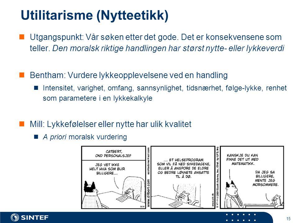 15 Utilitarisme (Nytteetikk)  Utgangspunkt: Vår søken etter det gode.