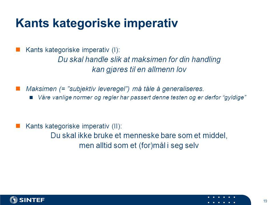 19 Kants kategoriske imperativ  Kants kategoriske imperativ (I): Du skal handle slik at maksimen for din handling kan gjøres til en allmenn lov  Maksimen (= subjektiv leveregel ) må tåle å generaliseres.