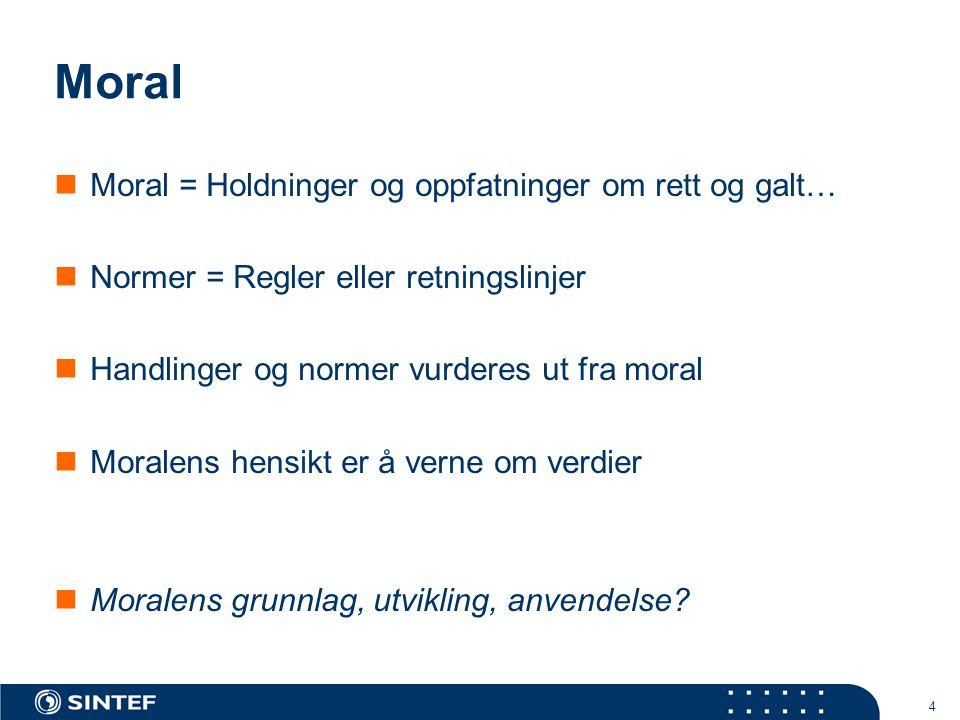 4 Moral  Moral = Holdninger og oppfatninger om rett og galt…  Normer = Regler eller retningslinjer  Handlinger og normer vurderes ut fra moral  Moralens hensikt er å verne om verdier  Moralens grunnlag, utvikling, anvendelse?
