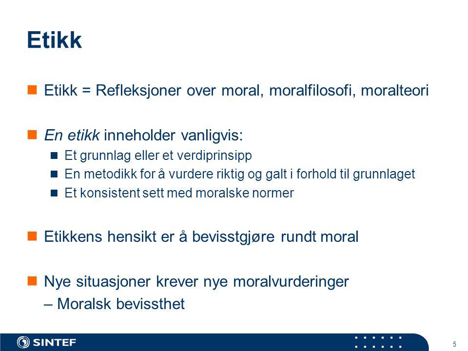 5 Etikk  Etikk = Refleksjoner over moral, moralfilosofi, moralteori  En etikk inneholder vanligvis:  Et grunnlag eller et verdiprinsipp  En metodi